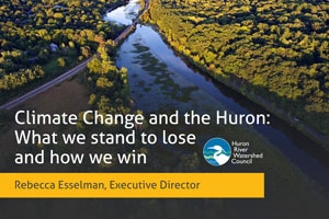 River Givers: Climate Change and the Huron: What we stand to lose and how we win